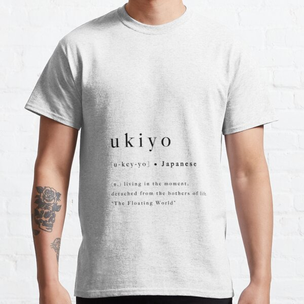Ukiyo Japanese Print Quote Modern Definition Type Printable Poster Inspirational Art Typography Inspo Artwork Black White Monochrome Classic T-Shirt