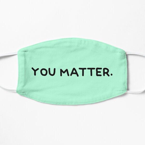 you matter. Mask