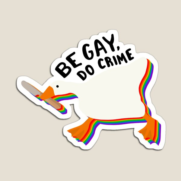 Be gay do crime untitled goose Magnet