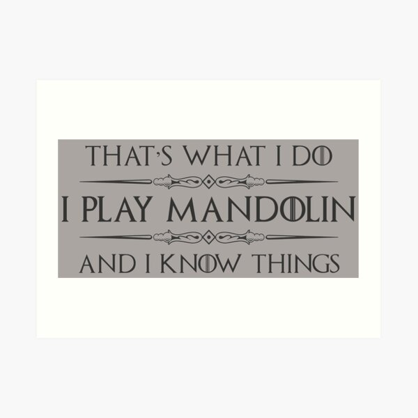 Mandolin Player Gifts - I Play Mandolin & I Know Things Funny Gift Ideas for Instrument Players of Mandolins in Bluegrass or Country Band Art Print