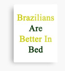 Brazilians Are Better In Bed Metal Print