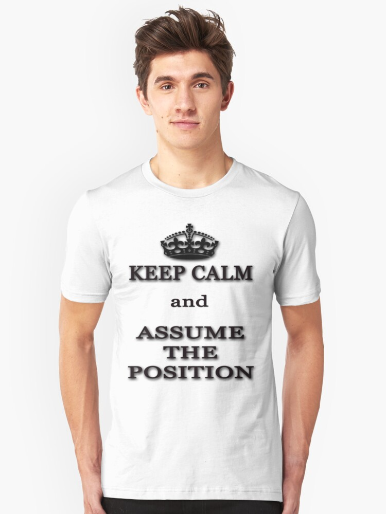 Keep Calm and Assume the Position Unisex T-Shirt Front