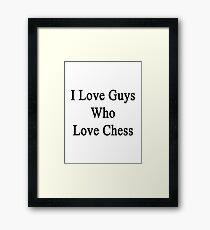 I Love Guys Who Love Chess  Framed Print