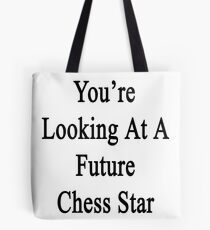 You're Looking At A Future Chess Star  Tote Bag