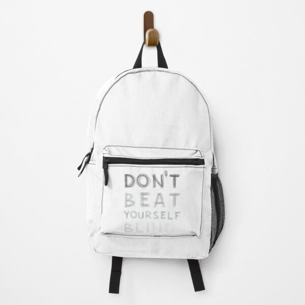 Don't Beat Yourself Blind! Backpack
