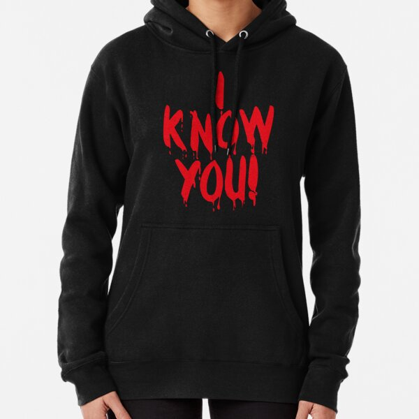 I Know You (Bloody Freaky Halloween Quote) Pullover Hoodie