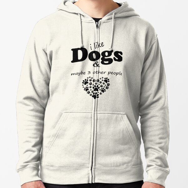 paws white claws I like Dogs And Maybe Three People Pet Heart Gift Idea Zipped Hoodie