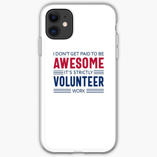 Volunteer Quote Funny Appreciation Gift, I Don't Get Paid to Be Awesome, It's Strictly Volunteer Work iPhone Soft Case