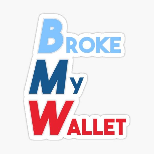 White Broke My Wallet Sticker