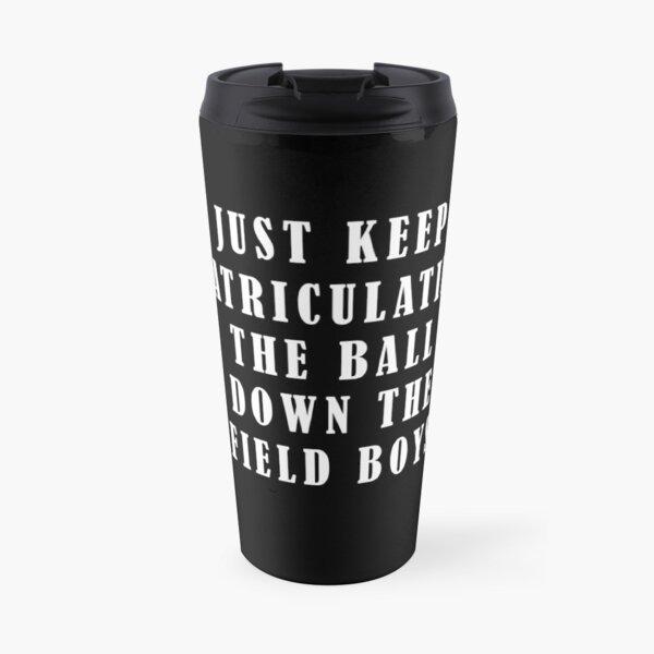 KANSAS CITY, KC, JUST KEEP MATRICULATING THE BALL DOWN THE FIELD BOYS, FUNNY SHIRT Travel Mug