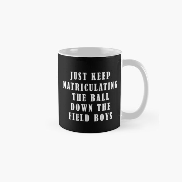 KANSAS CITY, KC, JUST KEEP MATRICULATING THE BALL DOWN THE FIELD BOYS, FUNNY SHIRT Classic Mug