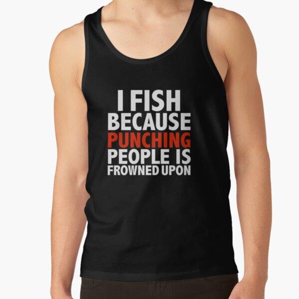 I fish because punching people is frowned upon fishing fisherman Tank Top
