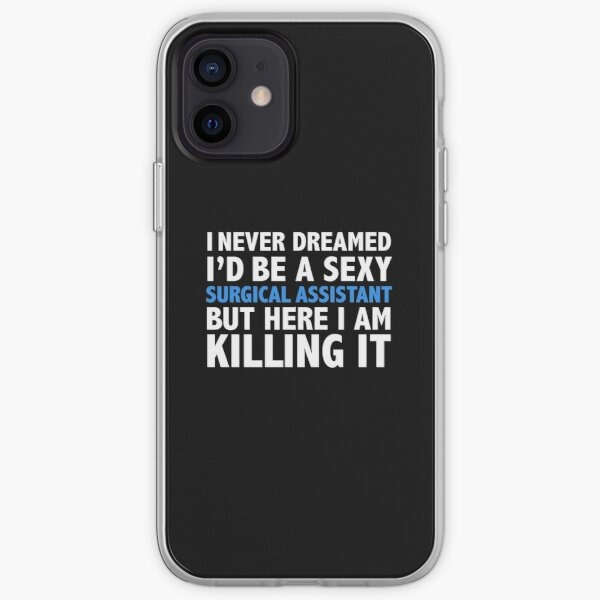 Never dreamt I'd be Sexy Surgical Assistant but Killing it Graduation iPhone Soft Case