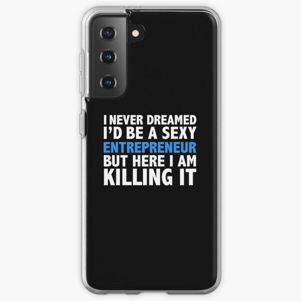 Never dreamt I'd be Sexy Entrepreneur but Killing it CEO Boss Graduation Samsung Galaxy Soft Case