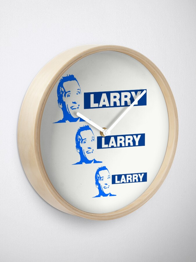 Alternate view of Larry. Larry. Larry!? Clock