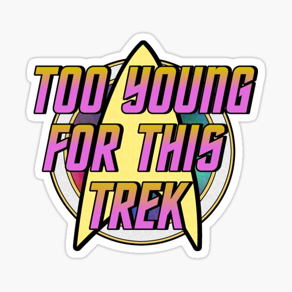 Too Young For This Trek Logo Sticker