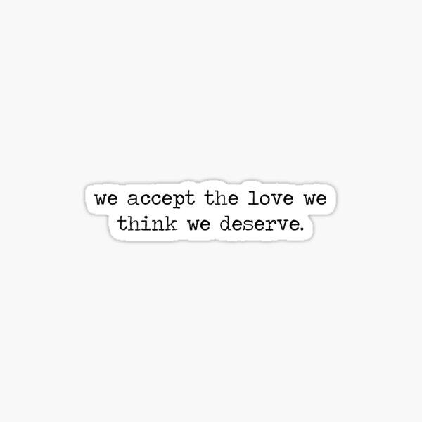 we accept the love we think we deserve. Sticker