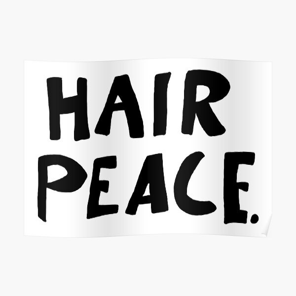 Hair Peace Poster By Charlieej Redbubble