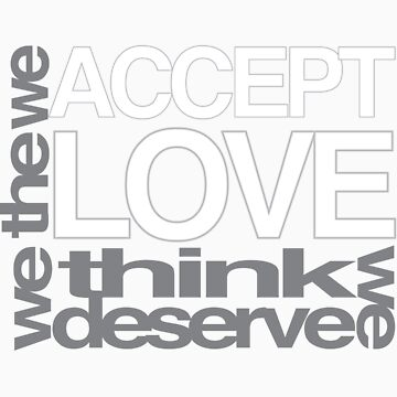 We Accept The Love We Think We Deserve by tarynattheseams