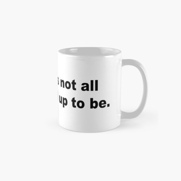 Humanity's not all it's cracked up to be Classic Mug
