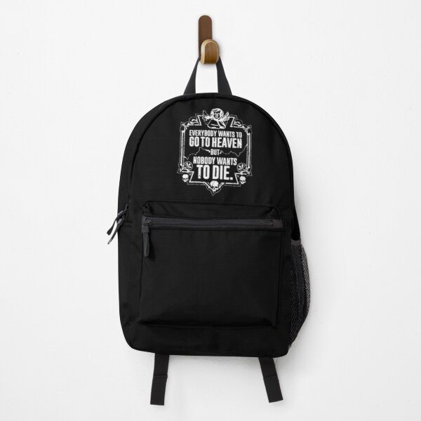 Everybody Wants To Go To Heaven But Nobody Wants To Die (Black) Backpack