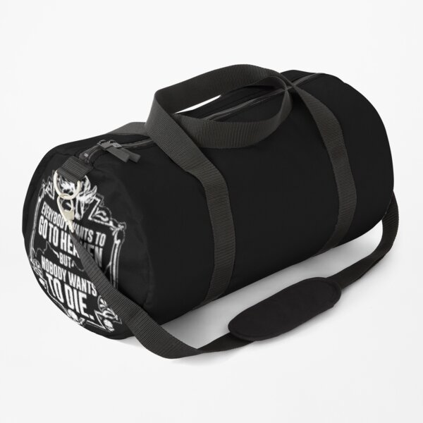 Everybody Wants To Go To Heaven But Nobody Wants To Die Funny Gift (On Black) Duffle Bag