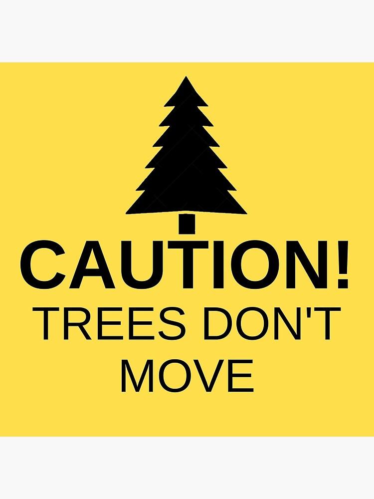 ¡Precaución! Los árboles no se mueven! de drubdrub