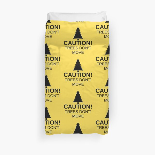 Caution! Trees don't move! Duvet Cover