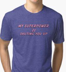 My Superpower Is Shuting You Up (Pink Text T-Shirt & Sticker) Tri-blend T-Shirt