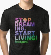 Stop dreaming start living! Tri-blend T-Shirt