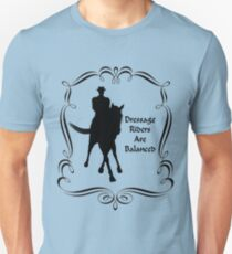 Dressage Riders Are Balanced  T-Shirt