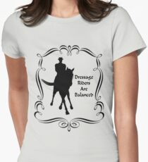 Dressage Riders Are Balanced  Womens Fitted T-Shirt