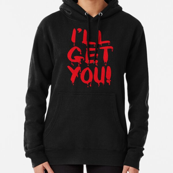 I'll Get You (Bloody Freaky Halloween Quote • Vintage Retro Distressed Grunge Look) Pullover Hoodie