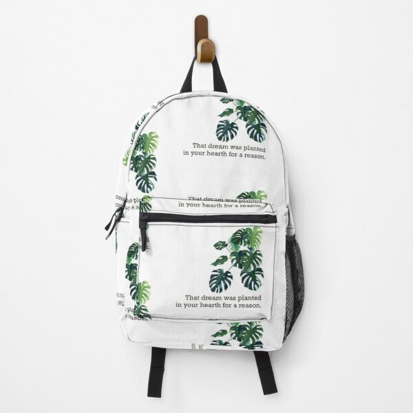 that dream was planted in your hearth for a reason. Backpack