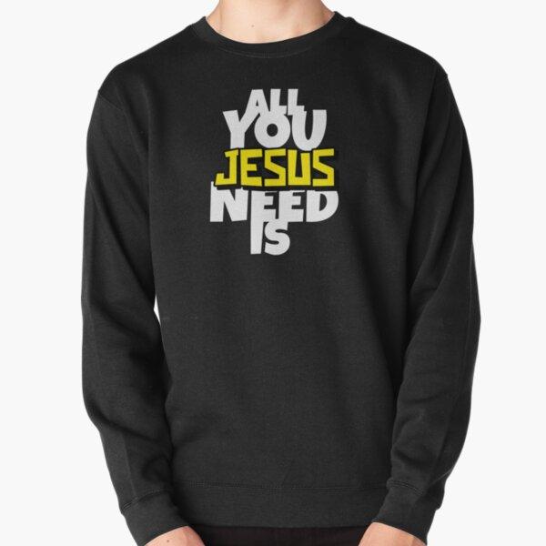 All  you  need  is  JESUS Pullover Sweatshirt