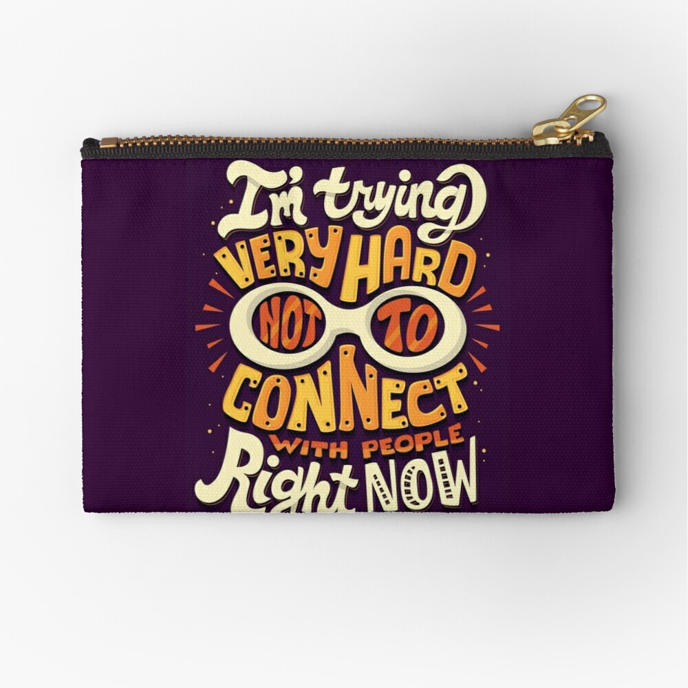 Not to connect with people Zipper Pouch