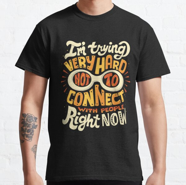 Not to connect with people Classic T-Shirt