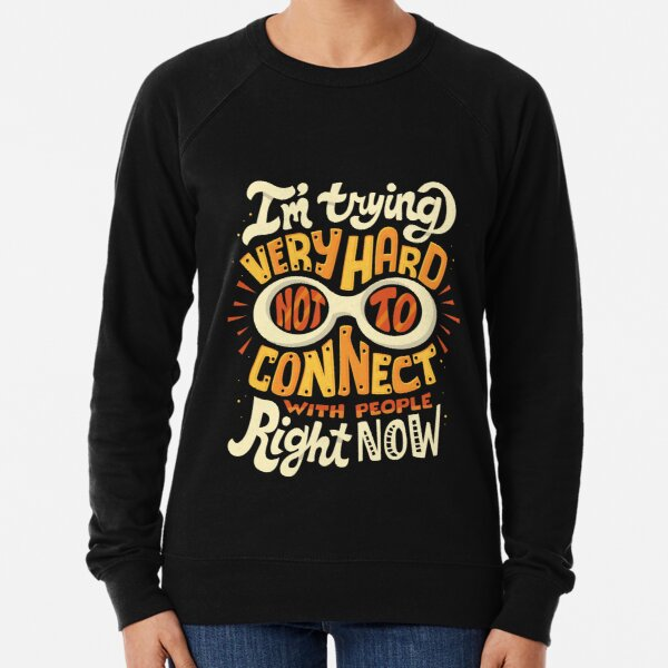 Not to connect with people Lightweight Sweatshirt