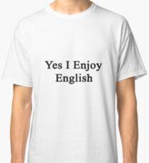 Yes I Enjoy English Classic T-Shirt