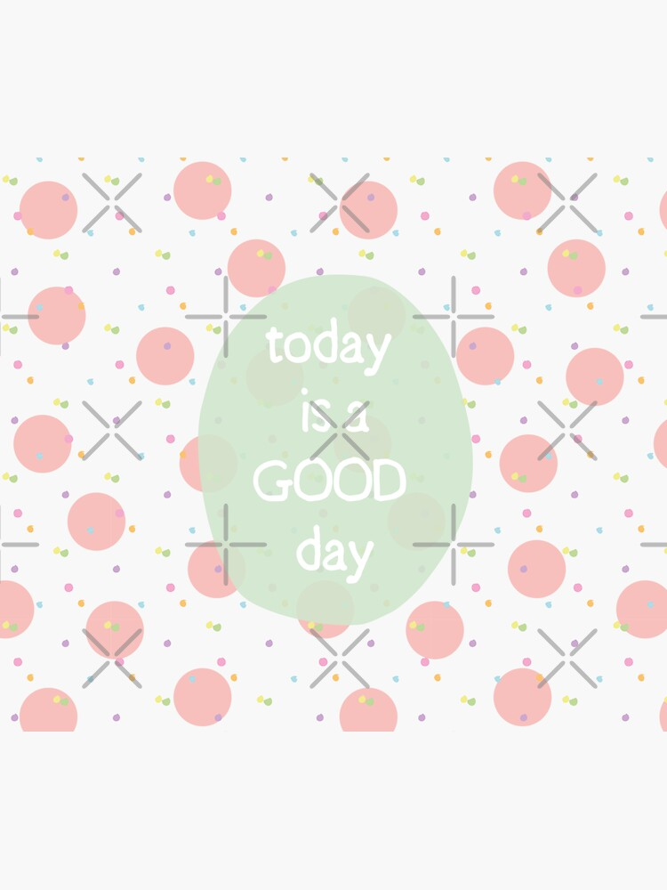 Today is a good day by ColorsHappiness