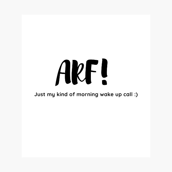 Arf! Just my kind of morning wake up call :) Photographic Print
