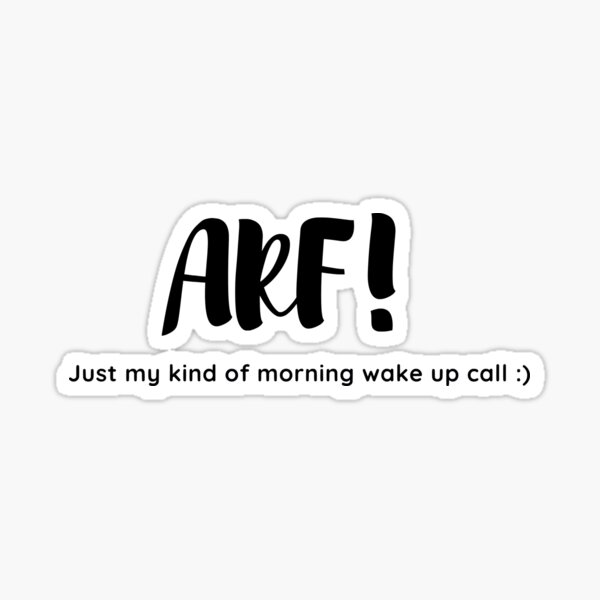 Arf! Just my kind of morning wake up call :) Sticker