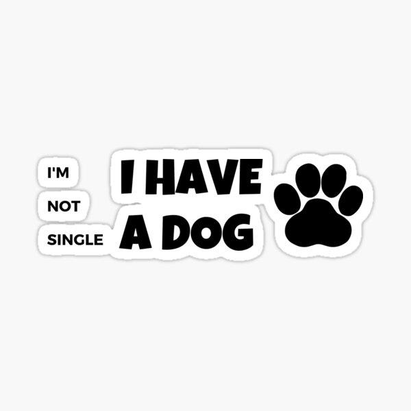 I have a dog I'm not single Sticker