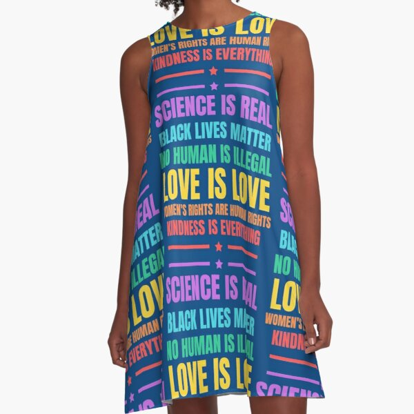 we believe, Science is real, black lives matter,no human is illegal, love is love,womens rights are human rights, kindness is everything A-Line Dress
