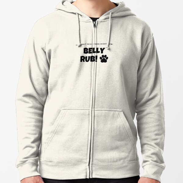 Belly rub - the only skill I need right now (dogs) Zipped Hoodie
