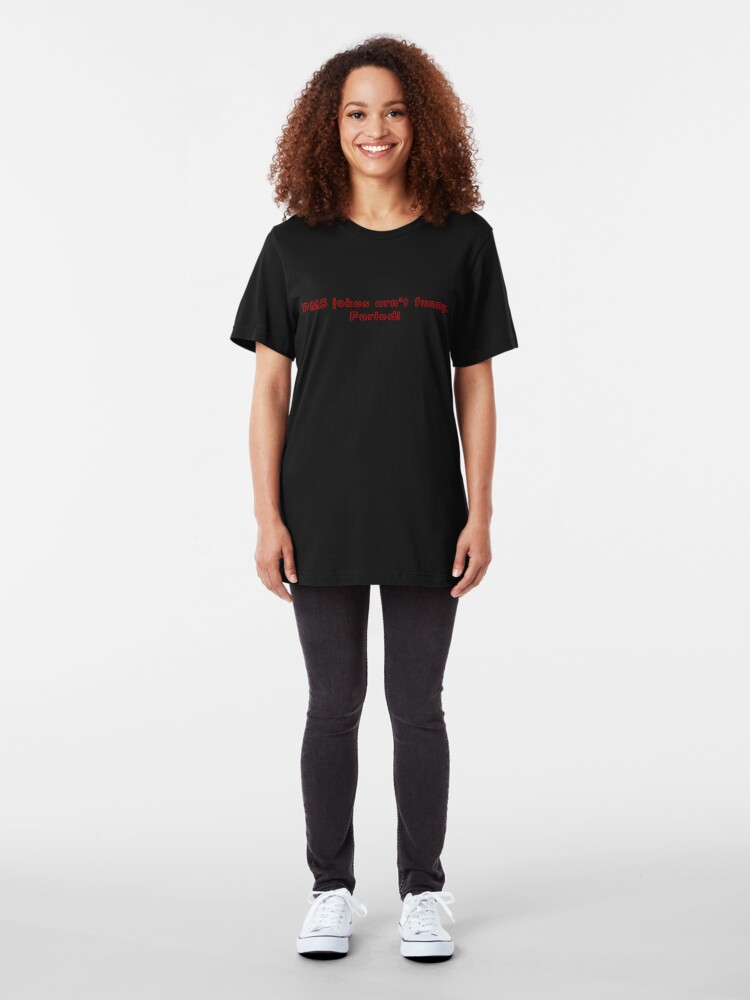 Alternate view of PMS jokes arn't funny. Period! Slim Fit T-Shirt
