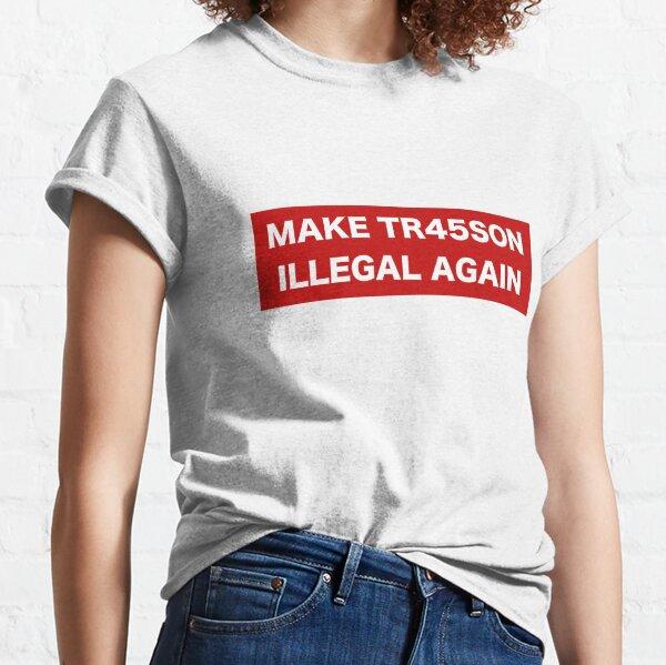 Make Treason Illegal Again Classic T-Shirt