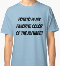 Potato is my favorite color of the alphabet Classic T-Shirt