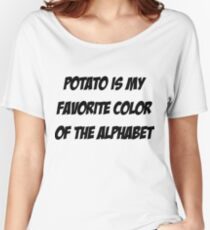 Potato is my favorite color of the alphabet Women's Relaxed Fit T-Shirt