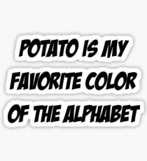 Potato is my favorite color of the alphabet Sticker